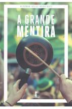 A Grande Mentira - Lula e o Patrimonialismo Petista