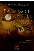 Batismo e Eucaristia - Os Sacramentos na Perspectiva da Deificação