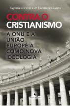 Contra o Cristianismo - A ONU e a União Européia como Nova Ideologia