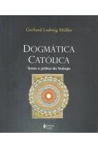Dogmática Católica - Teoria e Prática da Teologia
