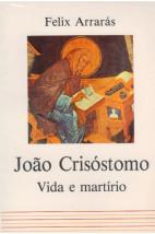 João Crisóstomo - Vida e martírio