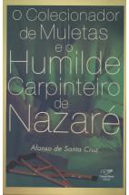 O Colecionador De Muletas e o Humilde Carpinteiro de Nazaré