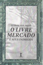 O Livre Mercado e Seus Inimigos (Vide Editorial)