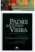 Obra Completa - Padre Antônio Vieira - Tomo III/Volume V - A Chave dos Profetas - Livro Primeiro