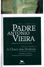 Obra Completa - Padre Antônio Vieira - Tomo III/Volume VI - A Chave dos Profetas - Livro Segundo e Livro Terceiro