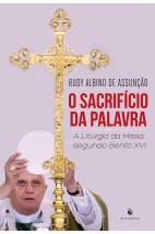 O Sacrifício da Palavra - A Liturgia da Missa Segundo Bento XVI