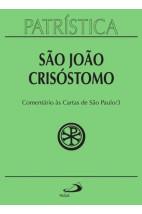 Patrística (Vol.27/3): Comentário às Cartas de São Paulo/3