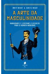 A arte da masculinidade - Habilidades e costumes clássicos para o homem moderno