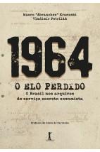 1964 — O ELO PERDIDO - O Brasil nos arquivos do serviço secreto comunista