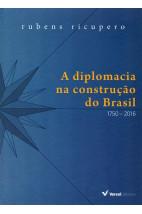 A diplomacia na construção do Brasil: 1750 – 2016 (edição ilustrada)