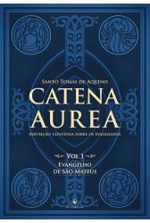 Catena Aurea - Vol. 1 - Evangelho de São Mateus