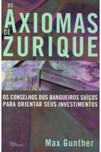 Os axiomas de Zurique - Os conselhos dos banqueiros suíços para orientar seus investimentos