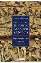 Escolhidos em Cristo para ser santos - Volume III - Moral Especial