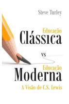 Educação Clássica vs Educação Moderna - A Visão de C. S. Lewis