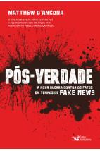 Pós-Verdade - A Nova Guerra Contra os Fatos em Tempos de Fake News