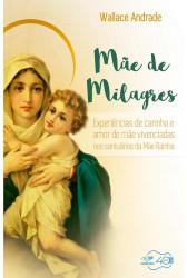 Mãe de Milagres: Experiência de carinho e amor de mãe vivenciadas nos santuários de Mãe Rainha