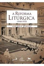 A Reforma Litúrgica (1948-1975)