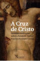 A cruz de Cristo - Quarenta meditações sobre a Paixão do Senhor