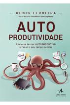 Autoprodutividade - Como se tornar autoprodutivo e fazer o seu tempo render