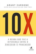 10 X - a regra que faz a diferença entre o sucesso x fracasso
