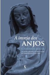 A inveja dos anjos - As escolas catedrais e os ideais sociais na Europa medieval (950–1200)