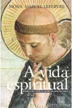 A Vida Espiritual: Segundo São Tomás de Aquino na Suma Teológica