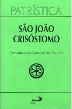 Patrística (Vol.27/1): Comentário às Cartas de São Paulo /1