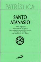 Patrística (Vol.18):Contra os pagãos / A encarnação do Verbo / Apologia ao imperador Constâncio / Apologia de sua fuga / Vida e conduta de S. Antão