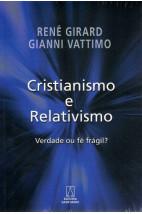 Cristianismo e Relativismo - Verdade ou Fé Frágil?