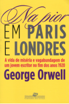 Na Pior em Paris e Londres - A Vida de Miséria e Vagabundagem de Um Jovem Escritor no Fim dos Anos  1920.