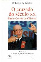 O Cruzado do Século XX - Plínio Corrêa de Oliveira