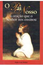 O Pai Nosso - A Oração Que o Senhor Nos Ensinou