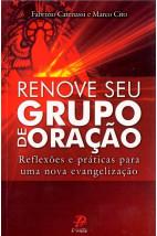 Renove Seu Grupo de Oração: Reflexões e Práticas Para Uma Nova Evangelização